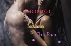 El gigoló I: Sedúceme – Chris Razo [ePub & Kindle]