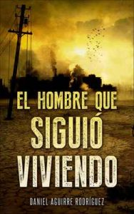 El hombre que siguió viviendo – Daniel Aguirre Rodríguez [ePub & Kindle]
