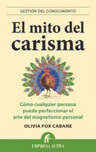 El mito del carisma (Gestión del conocimiento) – Olivia Fox Cabane [ePub & Kindle]