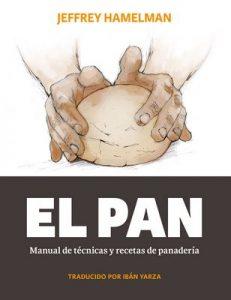 El pan: Manual de técnicas y recetas de panadería – Jeffrey Hamelman, Ibán Yarza [ePub & Kindle]