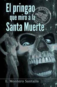 El pringao que miró a la Santa Muerte – E. Montero Santalla [ePub & Kindle]