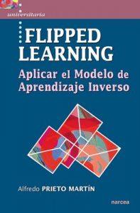 Flipped learning: Aplicar el Modelo de Aprendizaje Inverso (Universitaria nº 45) – Alfredo Prieto Martín [ePub & Kindle]