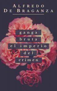 Ganga bruta: El imperio del crimen – Alfredo De Braganza [ePub & Kindle]