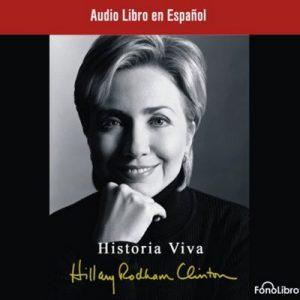Historia Viva – Hillary Rodham Clinton [Narrado por Anna Silvetti] [Audiolibro] [Español]