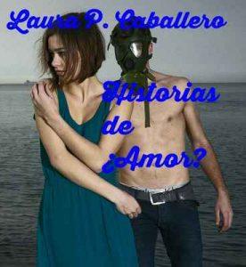 Historias de ¿Amor?: Relatos – Laura Pérez Caballero [ePub & Kindle]