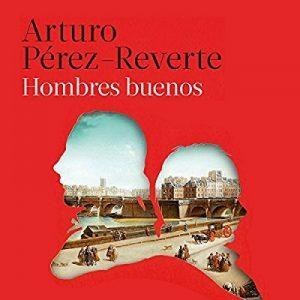 Hombres buenos – Arturo Pérez-Reverte [Narrado por Juan Carlos Gustems] [Audiolibro] [Español]