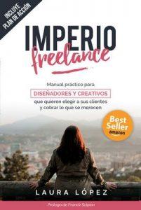 Imperio Freelance: Guía práctica para diseñadores y creativos freelance que quieren elegir a sus clientes (Diseño gráfico, Marketing y Emprendedores) – Laura López Fernández, Ana Sainz [ePub & Kindle]