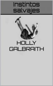 Instintos salvajes – Holly Galbraith [ePub & Kindle]