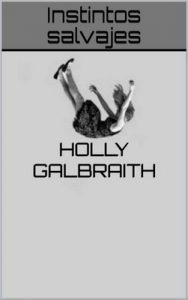 Instintos salvajes – Holly Galbraith [ePub & Kindle]