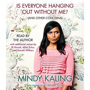 Is Everyone Hanging Out Without Me? (And Other Concerns) – Mindy Kaling [Narrado por Mindy Kaling , Michael Schur , B. J. Novak] [Audiolibro] [Español]