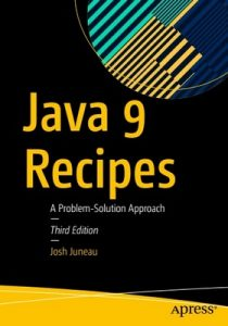 Java 9 Recipes: A Problem-Solution Approach – Josh Juneau [PDF] [English]