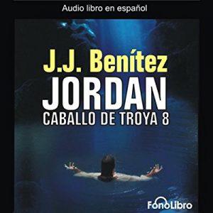 Jordan: Caballo De Troya 8 – J. J. Benitez [Narrado por Argenis Chirivella , Raul Amundaray] [Audiolibro] [Español]