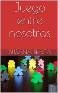 Juego entre nosotros – Susana Braga [ePub & Kindle]
