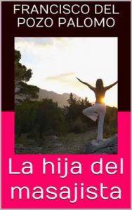 La hija del masajista – Francisco Del Pozo Palomo [ePub & Kindle]