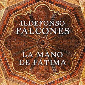 La mano de Fátima – Ildefonso Falcones [Narrado por Sergio Zamora] [Audiolibro] [Español]
