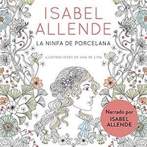 La ninfa de porcelana – Isabel Allende [Narrado por Isabel Allende] [Audiolibro] [Español]