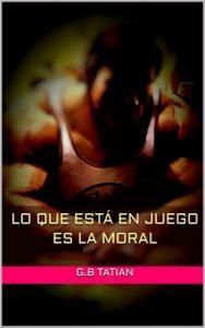 Lo que está en juego es la moral – G.B Tatian [ePub & Kindle]