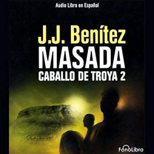 Masada. Caballo de Troya 2 – J.J. Benitez [Narrada por J.J. Benitez] [Audiolibro] [Español]