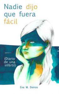 Nadie dijo que fuera fácil (diario de una infértil) – Eva M. Deiros [ePub & Kindle]