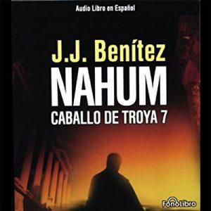 Nahum: Caballo de Troya 7 – J.J. Benitez [Narrado por Full Cast] [Audiolibro] [Español]