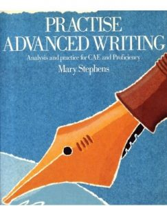 Practice Advanced Writing: Analysis and Practice for C.A.E.and Proficiency – Mary Stephens [PDF] [English]