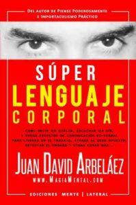 Súper Lenguaje Corporal: Secretos de comunicación no verbal para liderar en el trabajo, atraer al sexo opuesto, detectar el engaño y más (Super Lenguaje Corporal nº 1) – Juan David Arbelaez [ePub & Kindle]