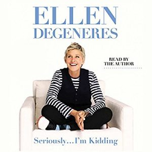 Seriously…I'm Kidding – Ellen DeGeneres [Narrado por Ellen DeGeneres] [Audiolibro] [English]