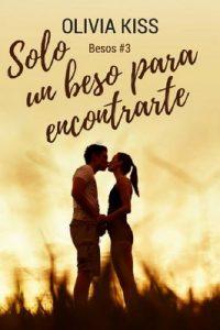 Solo un beso para encontrarte (Besos nº 3) – Olivia Kiss [ePub & Kindle]