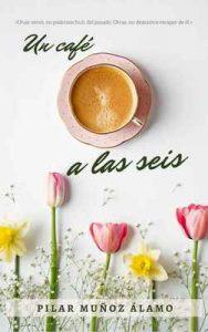 Un café a las seis – Pilar Muñoz Álamo [ePub & Kindle]
