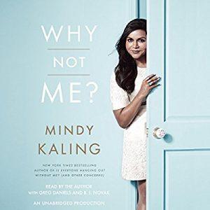 Why Not Me – Mindy Kaling [Narrado por Mindy Kaling , Greg Daniels , B. J. Novak] [Audiolibro] [English]