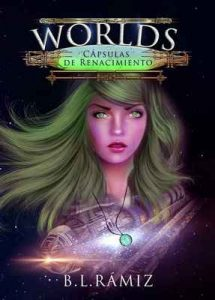 Worlds: Cápsulas de Renacimiento – B. L. Rámiz [ePub & Kindle]