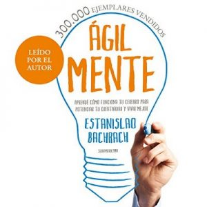 Ágilmente: Aprendé cómo funciona tu cerebro para potenciar tu creatividad y vivir mejor – Estanislao Bachrach [Narrado por Estanislao Bachrach] [Audiolibro] [Español]