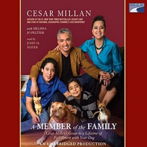 A Member of the Family: Cesar Millan's Guide to Lifetime Fulfillment with Your Dog – Cesar Millan, Melissa Jo Peltier [Narrado por John H. Mayer] [Audiolibro] [English]