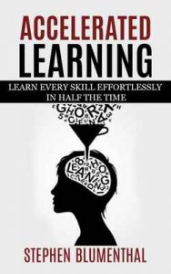 ACCELERATED LEARNING: LEARN EVERY SKILL EFFORTLESSLY IN HALF THE TIME – Become an expert in RECORD TIME by tripling your reading speed with speed reading, … and OUT-PERFORM ANYONE – Stephen Blumenthal [ePub & Kindle] [English]