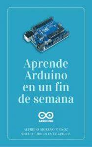 Aprende Arduino en un fin de semana – Alfredo Moreno Muñoz, Sheila Córcoles Córcoles [ePub & Kindle]
