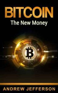 Bitcoin – The New Money – Andrew Jefferson [ePub & Kindle] [English]