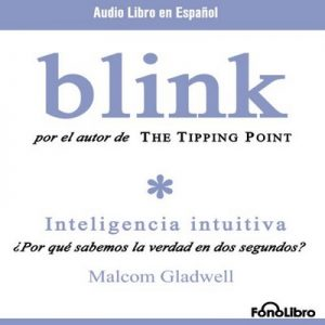 Blink – Malcolm Gladwell [Narrado por Rafael Monsalve] [Audiolibro] [Español]