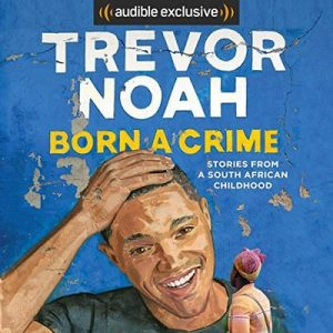 Born a Crime: Stories from a South African Childhood – Trevor Noah [Narrado por Trevor Noah] [Audiolibro] [English]