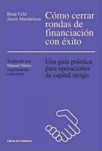 Cómo cerrar rondas de financiación con éxito: Una guía práctica para operaciones de capital riesgo – Brad Feld, Mendelson [ePub & Kindle]