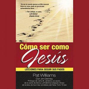 Cómo ser como Jesús: Lecciones para seguir sus pasos – Pat Williams, Jim Denney [Narrado por Jorge Gomez Cabrera] [Audiolibro] [Español]