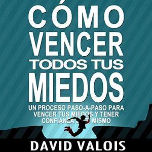 Cómo vencer tus Miedos y tener Confianza en ti mismo: El método para tener Autoconfianza total – David Valois [Narrado por Edson Matus] [Audiolibro] [Español]