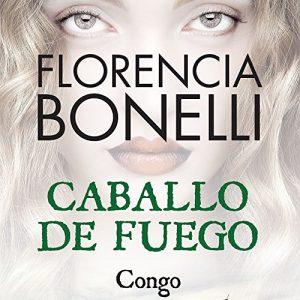 Caballo de fuego: Congo – Florencia Bonelli [Narrado por Martin Untrojb] [Audiolibro] [Español]