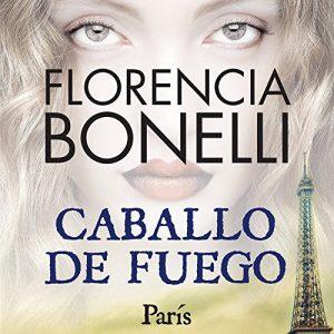Caballo de fuego: Paris – Florencia Bonelli [Narrado por Martin Untrojb] [Audiolibro] [Español]