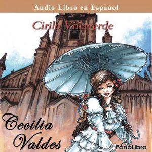 Cecilia Valdes – Cirilo Villaverde [Narrado por Cirilo Villaverde] [Audiolibro] [Español]