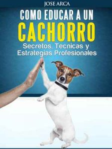 Como Educar a un Cachorro – Jose Arca [ePub & Kindle]