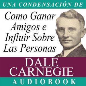 Como Ganar Amigos E Influir Sobre Las Personas – Dale Carnegie [Narrado por Marcelo Russo] [Audiolibro] [Español]