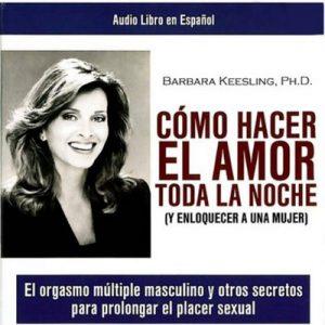 Como Hacer el Amor toda la Noche – Barbara Keesling [Narrado por Mayra de Libero] [Audiolibro] [Español]