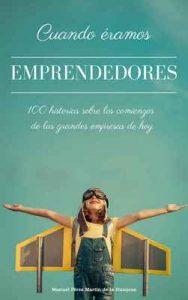 Cuando éramos emprendedores: 100 historias sobre los comienzos de las grandes empresas de hoy – Manuel Pérez Martín de la Hinojosa [ePub & Kindle]