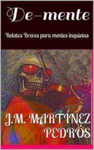 De-mente: Relatos Breves para mentes inquietas – J.M. Martínez Pedrós [ePub & Kindle]
