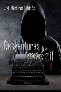 Desventuras de un Imbécil 1 – J.M. Martínez Pedrós [ePub & Kindle]